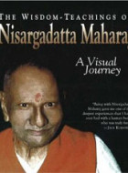 Wisdom-Teachings of Nisargadatta Maharaj: A Visual Journey