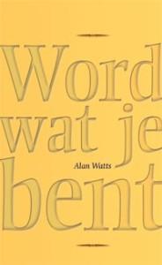 Alan Watts – Word wat je bent