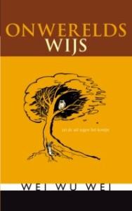 Wei Wu Wei – Onwerelds Wijs