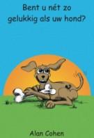 Alan Cohen – Bent u nét zo gelukkig als uw hond?
