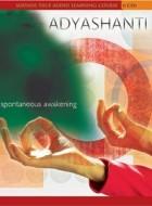 Adyashanti – Spontaneous Awakening, a full retreat on audio